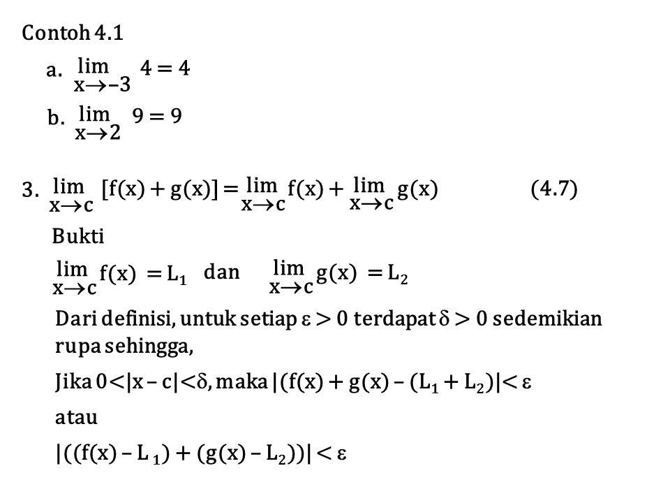 Contoh 4.1 lim. x–3. 4 = 4. a. lim. x2. 9 = 9. b. lim. xc. [f(x) + g(x)] = f(x) + g(x) (4.7)